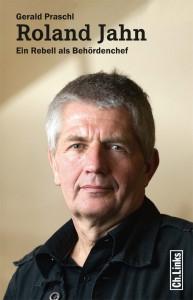 """Gerald Praschl. """"Roland Jahn- Ein Rebell als Behördenchef"""", Verlag Ch.Links, Berlin, 2011"""